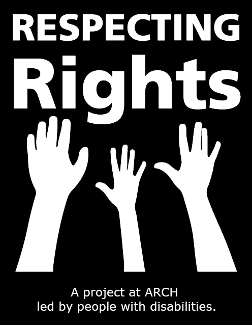 Respecting Rights logo with tag line, A project at ARCH led by people with disabilities.